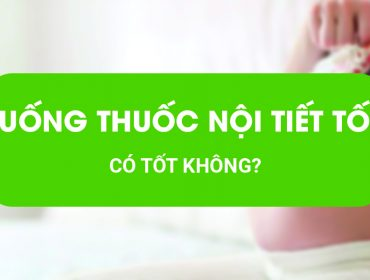 uong-thuoc-noi-tiet-co-tot-khong
