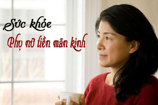Phụ nữ tiền mãn kinh nên bổ sung gì? Cách chăm sóc sức khỏe phụ nữ tiền mãn kinh, mãn kinh